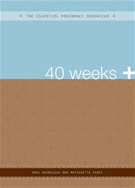 The Essential Pregnancy Organizer: 40 Weeks +